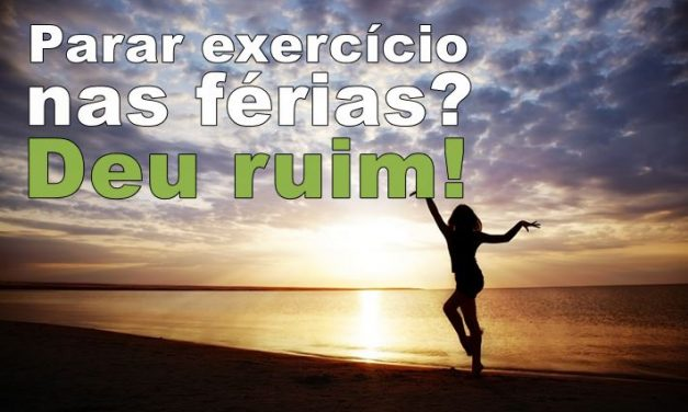 Parar de fazer exercícios nas férias traz prejuízos